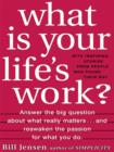 What is Your Life's Work? : Answer the BIG Question About What Really Matters...and Reawaken the Passion for What You Do - eBook