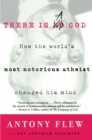 There Is a God : How the World's Most Notorious Atheist Changed His Mind - eBook