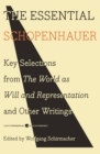 The Essential Schopenhauer : Key Selections from The World As Will and Representation and Other Writings - Book
