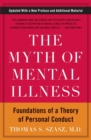 The Myth of Mental Illness : Foundations of a Theory of Personal Conduct - Book