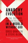 Anarchy Evolution : Faith, Science, and Bad Religion in a World Without God - Book