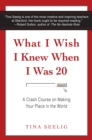 What I Wish I Knew When I Was 20 : A Crash Course on Making Your Place in the World - eBook