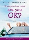 I'll Ask You Three Times, Are You OK? : Tales of Driving and Being Driven - eBook