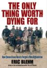 The Only Thing Worth Dying For : How Eleven Green Berets Fought for a New Afghanistan - eBook