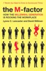 The M-Factor : How the Millennial Generation Is Rocking the Workplace - eBook
