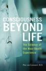 Consciousness Beyond Life : The Science of the Near-Death Experience - eBook
