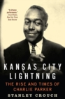 Kansas City Lightning : The Rise and Times of Charlie Parker - Book