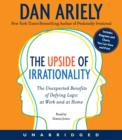 The Upside of Irrationality : The Unexpected Benefits of Defying Logic at Work and at Home - eAudiobook