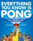 Everything You Know Is Pong : How Mighty Table Tennis Shapes Our World - eBook