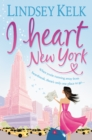 I Heart New York : A Novel - eBook