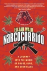 Narcocorrido : A Journey into the Music of Drugs, Guns, and Guerrillas - eBook