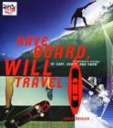 Have Board, Will Travel : The Definitive History of Surf, Skate, and Snow - eBook