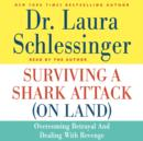 Surviving a Shark Attack (on Land) : Overcoming Betrayal and Dealing with Revenge - eAudiobook