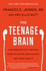 The Teenage Brain : A Neuroscientist's Survival Guide to Raising Adolescents and Young Adults - eBook
