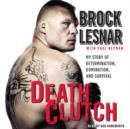 Death Clutch : My Story of Determination, Domination, and Survival - eAudiobook