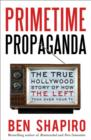 Primetime Propaganda : The True Hollywood Story of How the Left Took Over Your TV - eBook