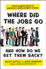 Where Did the Jobs Go--and How Do We Get Them Back? : Your Guided Tour to America's Employment Crisis - eBook