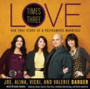 Love Times Three : The True Story of a Polygamous Marriage - eAudiobook