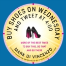 Buy Shoes on Wednesday and Tweet at 4:00 : More of the Best Times to Buy This, Do That and Go There - Book