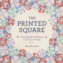 The Printed Square : Vintage Handkerchiefs for Fashion and Design - eBook
