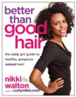 Better Than Good Hair : The Curly Girl Guide to Healthy, Gorgeous Natural Hair! - eBook