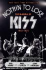Nothin' to Lose : The Making of KISS (1972-1975) - Book