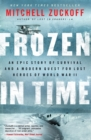 Frozen in Time : An Epic Story of Survival and a Modern Quest for Lost Heroes of World War II - Book