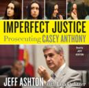 Imperfect Justice : Prosecuting Casey Anthony - eAudiobook