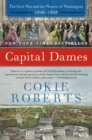 Capital Dames : The Civil War and the Women of Washington, 1848-1868 - eBook