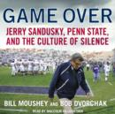 Game Over : Penn State, Jerry Sandusky, and the Culture of Silence - eAudiobook