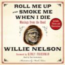 Roll Me Up and Smoke Me When I Die : Musings from the Road - eAudiobook