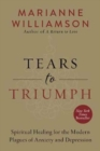 Tears to Triumph : Spiritual Healing for the Modern Plagues of Anxiety and Depression - Book