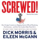 Screwed! : How China, Russia, the EU, and Other Foreign Countries Screw the United States, How Our Own Leaders Help Them Do It . . . and What We Can Do About It - eAudiobook