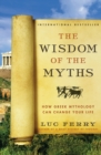The Wisdom of the Myths : How Greek Mythology Can Change Your Life - Book