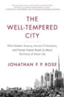 The Well-Tempered City : What Modern Science, Ancient Civilizations, and Human Nature Teach Us About the Future of Urban Life - Book
