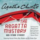The Regatta Mystery and Other Stories : Featuring Hercule Poirot, Miss Marple, and Mr. Parker Pyne - eAudiobook
