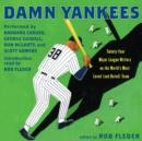 Damn Yankees : Twenty-Four Major League Writers on the World's Most Loved (and Hated) Team - eAudiobook