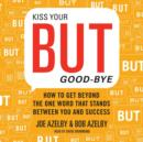 Kiss Your BUT Good-Bye : How to Get Beyond the One Word That Stands Between You and Success - eAudiobook