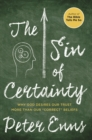 "The Sin of Certainty : Why God Desires Our Trust More Than Our ""Correct"" Beliefs - eBook"