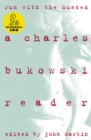 Run With The Hunted : A Charles Bukowski Reader - eBook