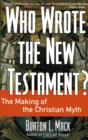 Who Wrote the New Testament? : The Making of the Christian Myth - eBook