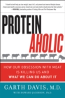 Proteinaholic : How Our Obsession with Meat Is Killing Us and What We Can Do About It - eBook