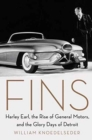 Fins : Harley Earl, the Rise of General Motors, and the Glory Days of Detroit - Book