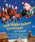 The Night Before Christmas in Crochet : The Complete Poem with Easy-to-Make Amigurumi Characters - Book
