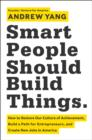 Smart People Should Build Things : How to Restore Our Culture of Achievement, Build a Path for Entrepreneurs, and Create New Jobs in America - eBook