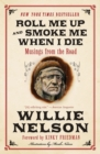 Roll Me Up and Smoke Me When I Die : Musings from the Road - Book