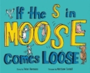 If the S in Moose Comes Loose - Book