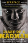 Diary of a Madman : The Geto Boys, Life, Death, and the Roots of Southern Rap - Book