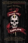 Born to Drum : The Truth About the World's Greatest Drummers--from John Bonham and Keith Moon to Sheila E. and Dave Grohl - Book