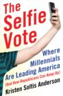 The Selfie Vote : Where Millennials Are Leading America (And How Republicans Can Keep Up) - eBook
